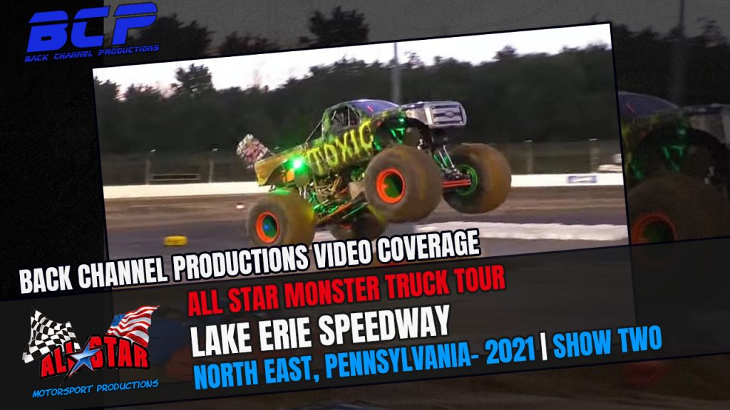 Video Series: The All Star Monster Truck Tour Race Two From North East, Pennsylvania, Presented By Back Channel Productions – 2021