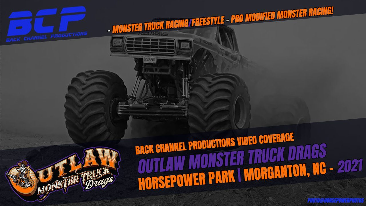 The Outlaw Monster Truck Drags From Horsepower Park, Presented By Back Channel Productions – 2021